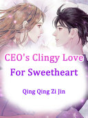 CEO s Clingy Love For Sweetheart