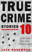 True Crime Stories Volume 10