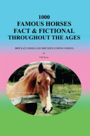 1000 Famous Horses Fact and Fictional Throughout the Ages