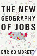 """""""The New Geography of Jobs"""" by Enrico Moretti"""