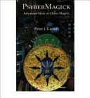 Psybermagick: Advanced Ideas in Chaos Magick: Revised Edition