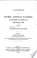 Calendar of Home Office Papers of the Reign of George III  Preserved in Her Majesty s Public Record Office  1760  25 Oct   1765