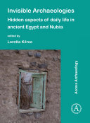 Invisible Archaeologies: Hidden Aspects of Daily Life in Ancient Egypt and Nubia Pdf/ePub eBook