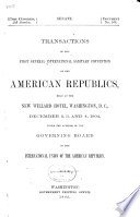 Transactions of the First General International Sanitary Convention of the American Republics  Held at     Washington  D C   December 2  3  and 4  1902  Under the Auspices of the Governing Board of the International Union of the American Republics