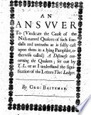 An Answer to Vindicate the cause of the Nick-named Quakers, of such scandalls and untruths as is falsly cast upon them in a lying pamphlet, otherwise called A Discourse concerning the Quakers; set out by T. L. or as I understand the signification of the letters Tho: Ledger
