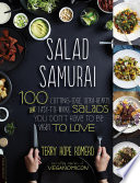"""""""Salad Samurai: 100 Cutting-Edge, Ultra-Hearty, Easy-to-Make Salads You Don't Have to Be Vegan to Love"""" by Terry Hope Romero"""