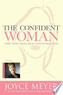 """The Confident Woman: Start Today Living Boldly and Without Fear"" by Joyce Meyer"