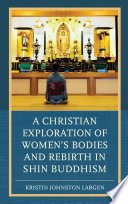 A Christian Exploration of Women s Bodies and Rebirth in Shin Buddhism Book PDF