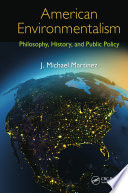 American environmentalism : philosophy, history, and public policy / J. Michael Martinez.
