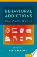 Behavioral Addictions  DSM 5   and Beyond