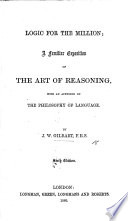 Logic for the Million  a familiar exposition of the art of reasoning  By a Fellow of the Royal Society J  W  Gilbart Book PDF