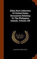 Elihu Root Collection of United States Documents Relating to the Philippine Islands