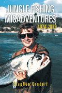 Jungle Fishing Misadventures 1974-2012 [Pdf/ePub] eBook