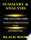 Summary   Analysis   The Culture Code By Daniel Coyle   The Secrets of Highly Successful Groups