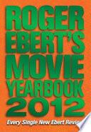 """""""Roger Ebert's Movie Yearbook 2012"""" by Roger Ebert"""
