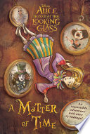 Alice in Wonderland  Through the Looking Glass  A Matter of Time