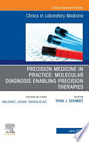 Precision Medicine in Practice: Molecular Diagnosis Enabling Precision Therapies, An Issue of the Clinics in Laboratory Medicine, EBook