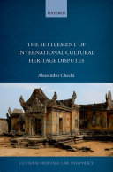 The Settlement of International Cultural Heritage Disputes