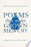 """Poems That Make Grown Men Cry: 100 Men on the Words That Move Them"" by Anthony Holden, Ben Holden"