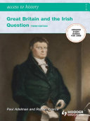 Access To History: Great Britain and the Irish Question 1798-1921 Third Edition