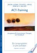 ACT-Training  : Handbuch der Acceptance & Commitment Therapie. Ein Lernprogramm in zehn Schritten