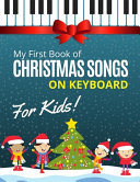 My First Book of Christmas Songs on Keyboard for Kids