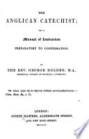 The Anglican Catechist. By the Rev. G. Holden. [With the Text.]
