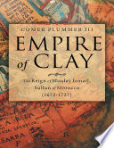 Empire Of Clay The Reign Of Moulay Ismail Sultan Of Morocco 1672 1727