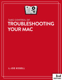Take Control of Troubleshooting Your Mac  3rd Edition