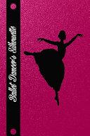 Ballet Dancer Silhouette  Journal Notebook for Girls Ballerinas Ballet Dancer  120 Pages  6x9