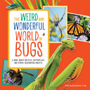 The Weird and Wonderful World of Bugs  A Book about Beetles  Butterflies  and Other Fascinating Insects