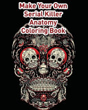 Make Your Own Serial Killer Anatomy Coloring Book