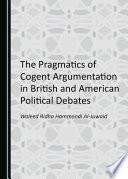 The Pragmatics of Cogent Argumentation in British and American Political Debates