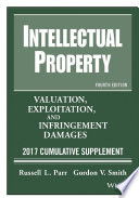 Intellectual Property  : Valuation, Exploitation, and Infringement Damages, 2017 Cumulative Supplement