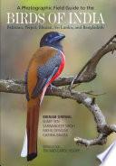 A Photographic Field Guide To The Birds Of India Pakistan Nepal Bhutan Sri Lanka And Bangladesh