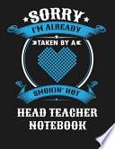 Sorry I'm Already Taken by a Smokin Hot Head Teacher Notebook: Blank Line Notebook (8.5 X 11 - 110 Blank Pages)