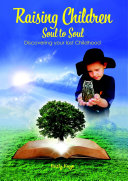 Raising Children Soul to Soul: Discovering Our Lost Childhood