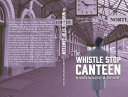 The Whistle Stop Canteen Book