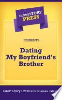 Short Story Press Presents Dating My Boyfriend's Brother