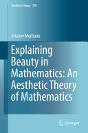 Explaining Beauty in Mathematics: An Aesthetic Theory of Mathematics