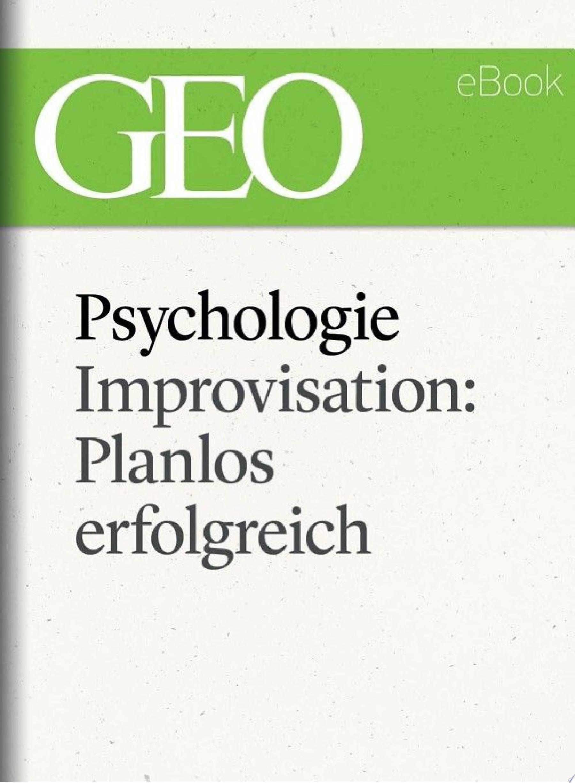 Psychologie  Improvisation  Planlos erfolgreich  GEO eBook Single