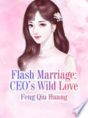 Flash Marriage: CEO's Wild Love