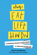 link to Always eat left handed : 15 surprising secrets for killing it at work and in real life in the TCC library catalog