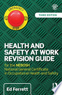 """""""Health and Safety at Work Revision Guide: for the NEBOSH National General Certificate in Occupational Health and Safety"""" by Ed Ferrett"""