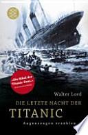 Die letzte Nacht der Titanic  : Augenzeugen erzählen