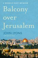 A Balcony Over Jerusalem  a Memoir of Occupation