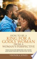 How to Be a King for a Godly Woman from a Woman   s Perspective