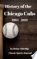 History of the Chicago Cubs 1984 2020