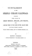 The steeple-chase calendar, a chronicle of the sport in Great Britain ... Suppl. from Jan. 1845 to the close of 1846
