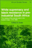 White Supremacy and Black Resistance in Pre industrial South Africa